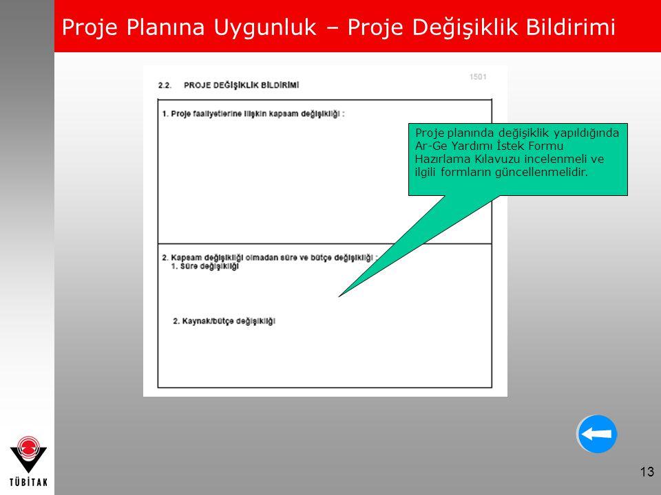 13 Proje Planına Uygunluk – Proje Değişiklik Bildirimi Proje planında değişiklik yapıldığında Ar-Ge Yardımı İstek Formu Hazırlama Kılavuzu incelenmeli