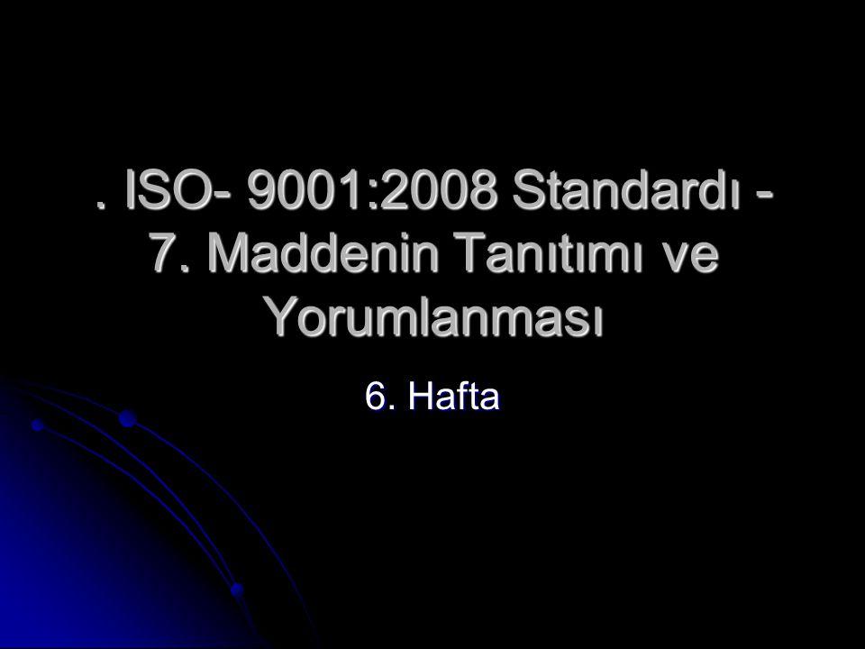 . ISO- 9001:2008 Standardı - 7. Maddenin Tanıtımı ve Yorumlanması 6. Hafta