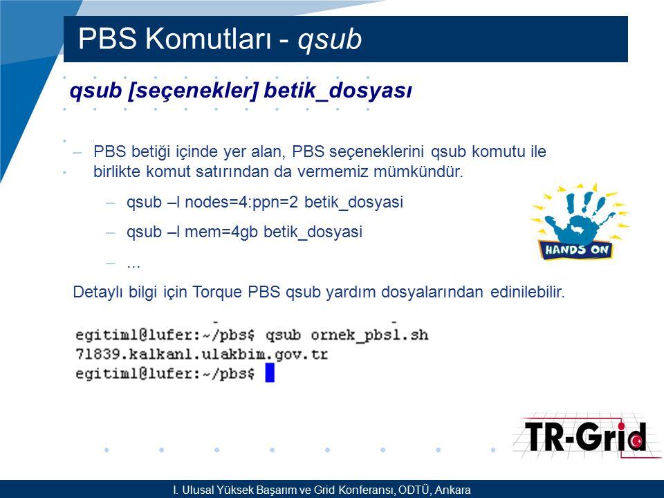 YEF @ TR-Grid Okulu, TAEK, ANKARA PBS Komutları - qsub qsub [seçenekler] betik_dosyası –PBS betiği içinde yer alan, PBS seçeneklerini qsub komutu ile