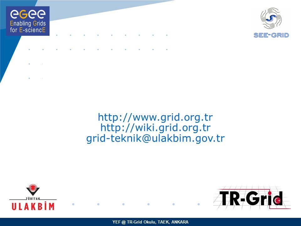 YEF @ TR-Grid Okulu, TAEK, ANKARA http://www.grid.org.tr http://wiki.grid.org.tr grid-teknik@ulakbim.gov.tr