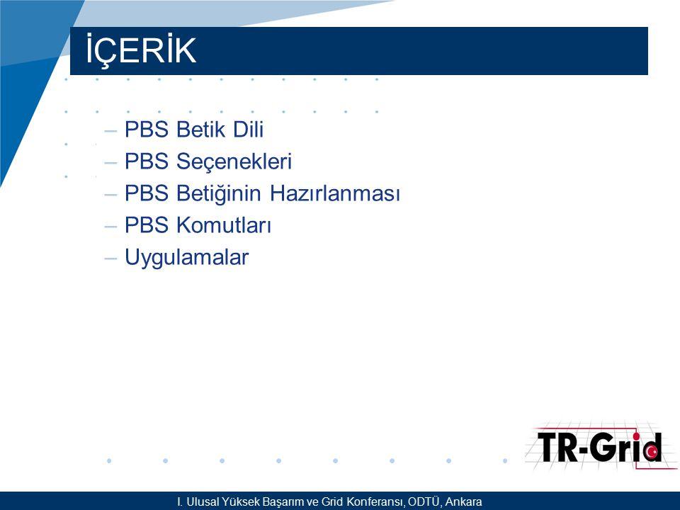 YEF @ TR-Grid Okulu, TAEK, ANKARA İÇERİK –PBS Betik Dili –PBS Seçenekleri –PBS Betiğinin Hazırlanması –PBS Komutları –Uygulamalar I. Ulusal Yüksek Baş