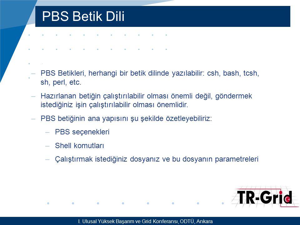 YEF @ TR-Grid Okulu, TAEK, ANKARA PBS Seçenekleri #PBS –V : İşin gönderildiği shellden çevre değişkenlerinin taşınmasını sağlar.