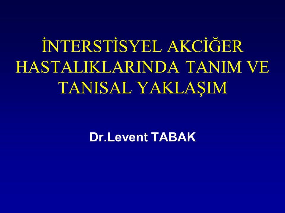 İNTERSTİSYEL AKCİĞER HASTALIKLARINDA TANIM VE TANISAL YAKLAŞIM Dr.Levent TABAK