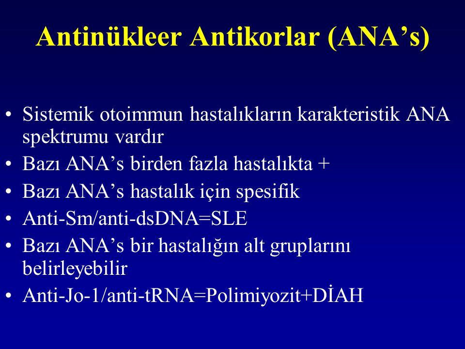 Antinükleer Antikorlar (ANA's) Sistemik otoimmun hastalıkların karakteristik ANA spektrumu vardır Bazı ANA's birden fazla hastalıkta + Bazı ANA's hast