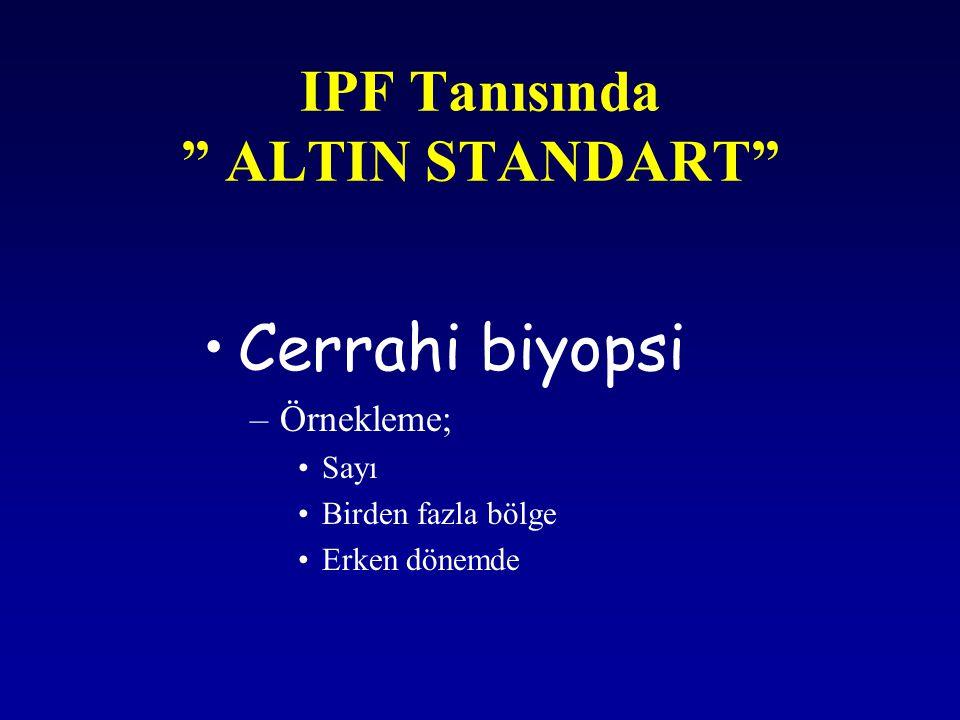 """IPF Tanısında """" ALTIN STANDART"""" Cerrahi biyopsi –Örnekleme; Sayı Birden fazla bölge Erken dönemde"""