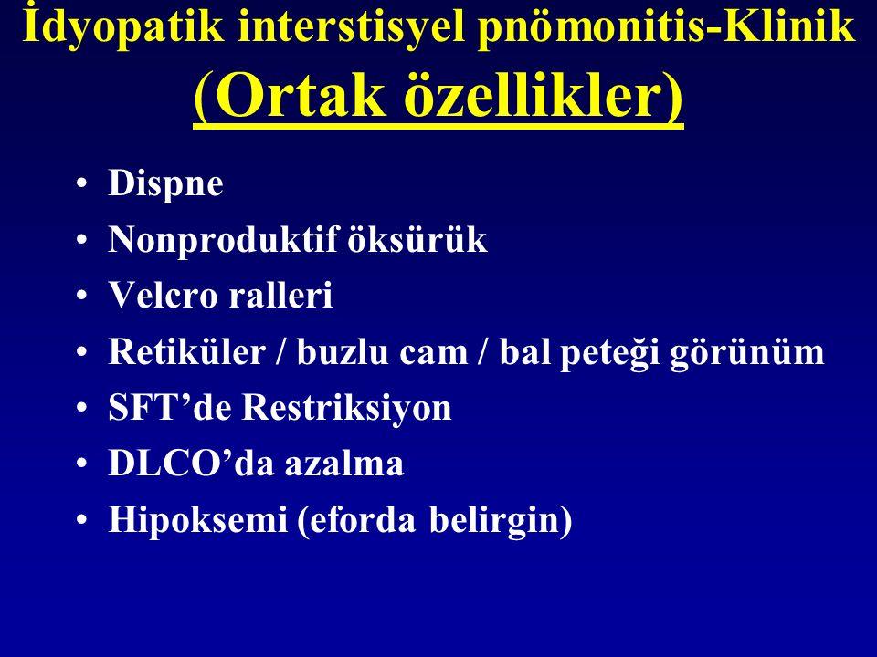 İdyopatik interstisyel pnömonitis-Klinik (Ortak özellikler) Dispne Nonproduktif öksürük Velcro ralleri Retiküler / buzlu cam / bal peteği görünüm SFT'