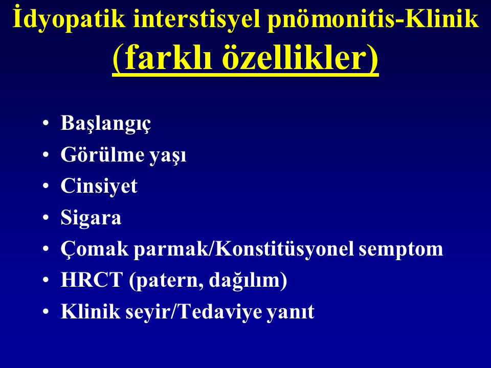 İdyopatik interstisyel pnömonitis-Klinik (farklı özellikler) Başlangıç Görülme yaşı Cinsiyet Sigara Çomak parmak/Konstitüsyonel semptom HRCT (patern,