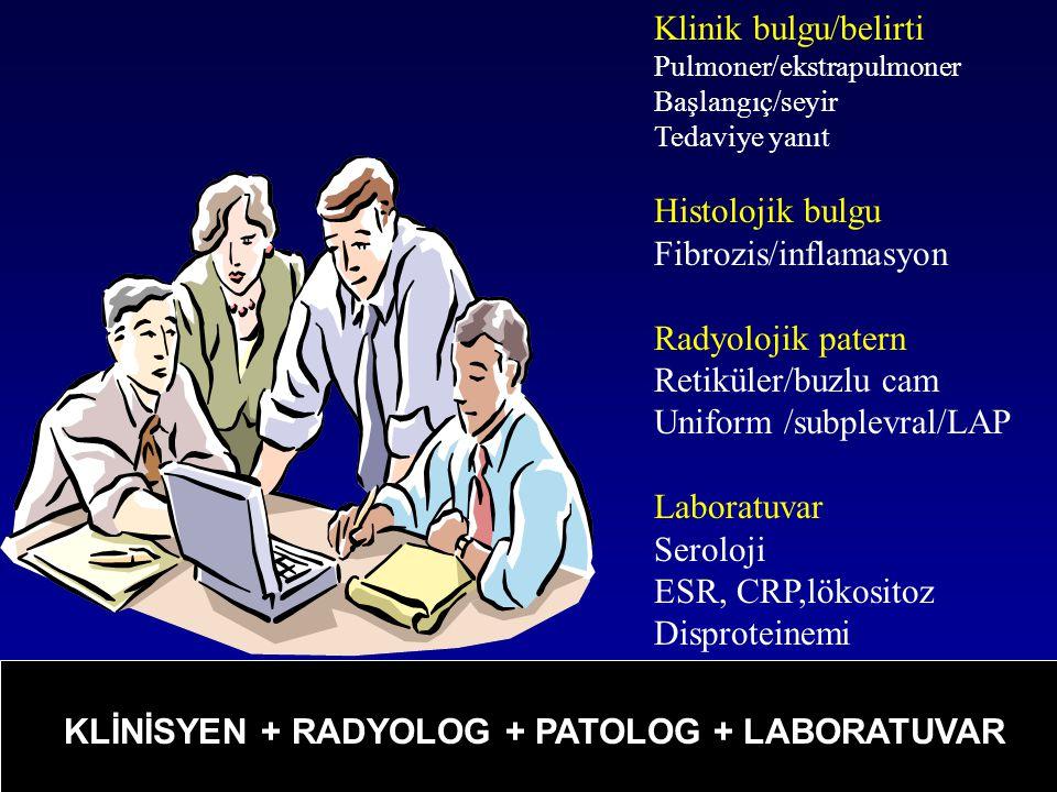 KLİNİSYEN + RADYOLOG + PATOLOG +LABORATUAR Klinik bulgu/belirti Pulmoner/ekstrapulmoner Başlangıç/seyir Tedaviye yanıt Histolojik bulgu Fibrozis/infla