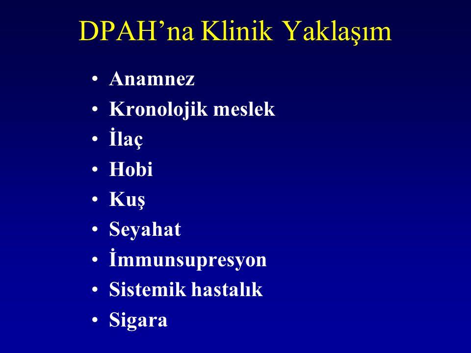 DPAH'na Klinik Yaklaşım Anamnez Kronolojik meslek İlaç Hobi Kuş Seyahat İmmunsupresyon Sistemik hastalık Sigara