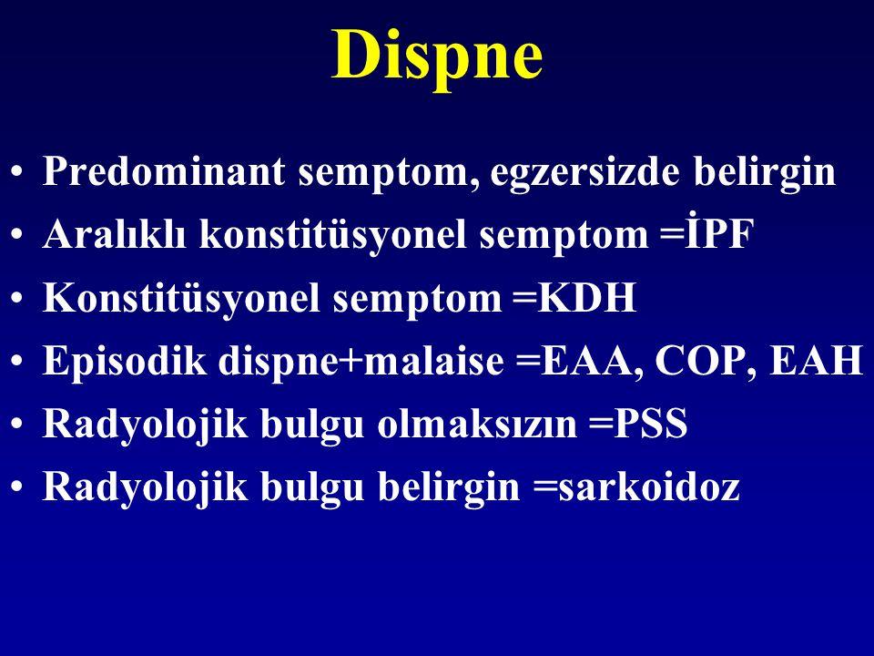 Dispne Predominant semptom, egzersizde belirgin Aralıklı konstitüsyonel semptom =İPF Konstitüsyonel semptom =KDH Episodik dispne+malaise =EAA, COP, EA
