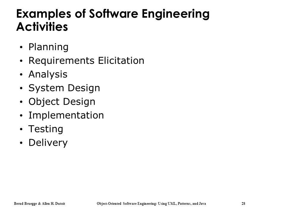 Bernd Bruegge & Allen H. Dutoit Object-Oriented Software Engineering: Using UML, Patterns, and Java 28 Examples of Software Engineering Activities Pla