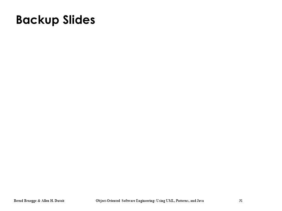Bernd Bruegge & Allen H. Dutoit Object-Oriented Software Engineering: Using UML, Patterns, and Java 31 Backup Slides