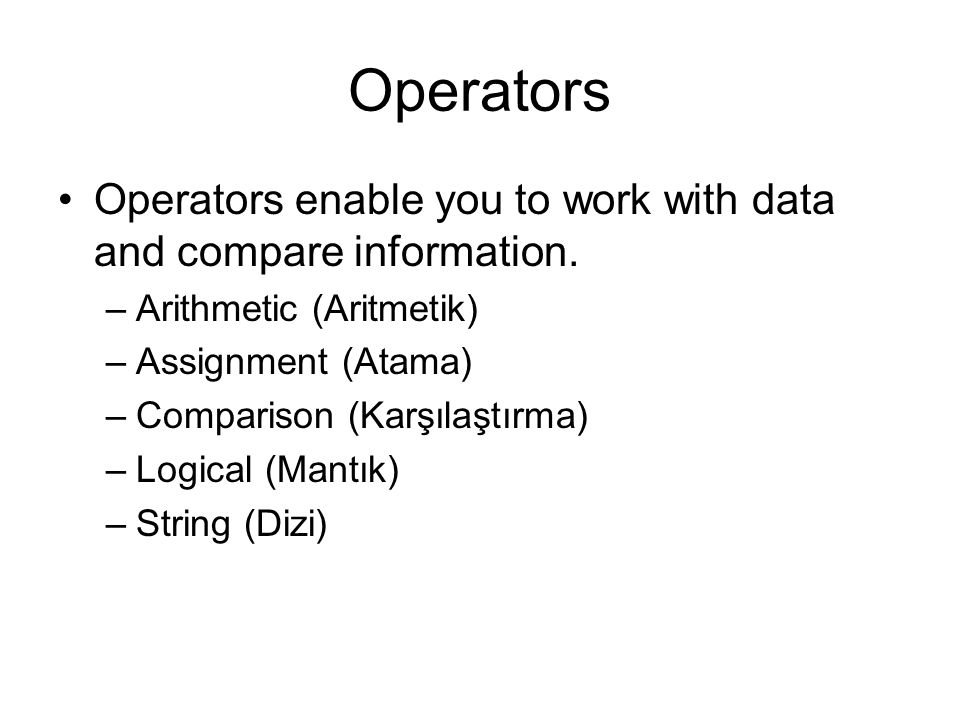 Operators Operators enable you to work with data and compare information.