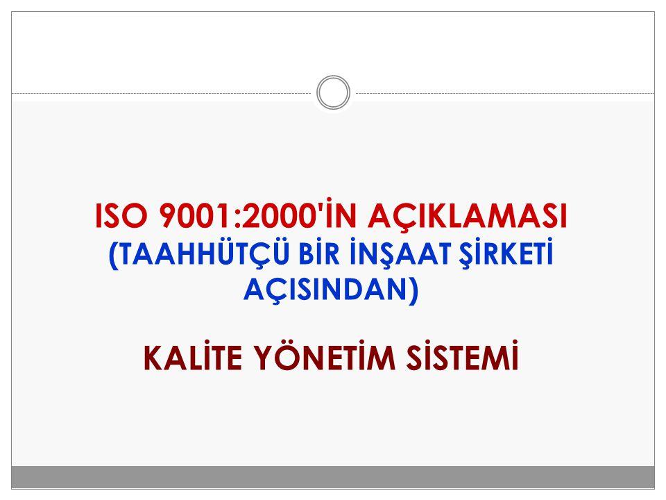 ISO 9001:2000'İN AÇIKLAMASI (TAAHHÜTÇÜ BİR İNŞAAT ŞİRKETİ AÇISINDAN) KALİTE YÖNETİM SİSTEMİ