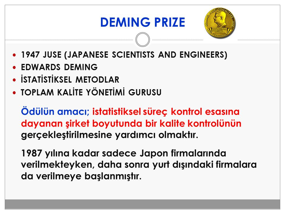 DEMING PRIZE 1947 JUSE (JAPANESE SCIENTISTS AND ENGINEERS) EDWARDS DEMING İSTATİSTİKSEL METODLAR TOPLAM KALİTE YÖNETİMİ GURUSU Ödülün amacı; istatisti