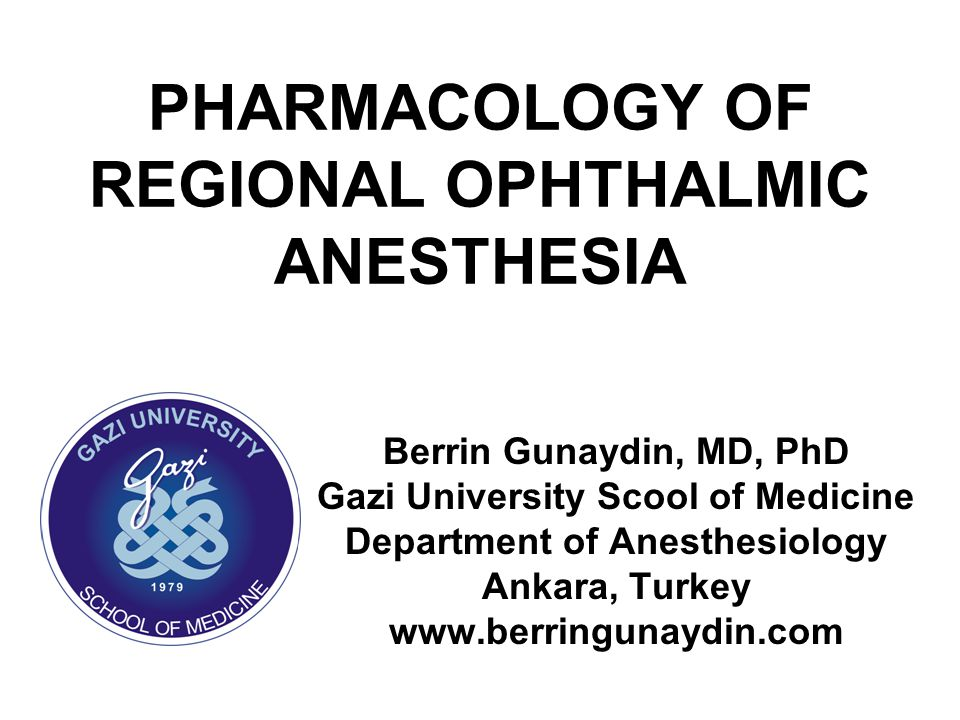 PHARMACOLOGY OF REGIONAL OPHTHALMIC ANESTHESIA Berrin Gunaydin, MD, PhD Gazi University Scool of Medicine Department of Anesthesiology Ankara, Turkey