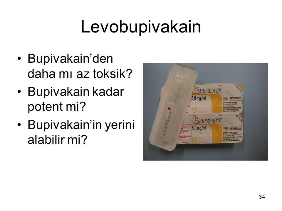 34 Levobupivakain Bupivakain'den daha mı az toksik? Bupivakain kadar potent mi? Bupivakain'in yerini alabilir mi?