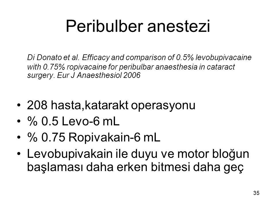 35 Peribulber anestezi Di Donato et al. Efficacy and comparison of 0.5% levobupivacaine with 0.75% ropivacaine for peribulbar anaesthesia in cataract