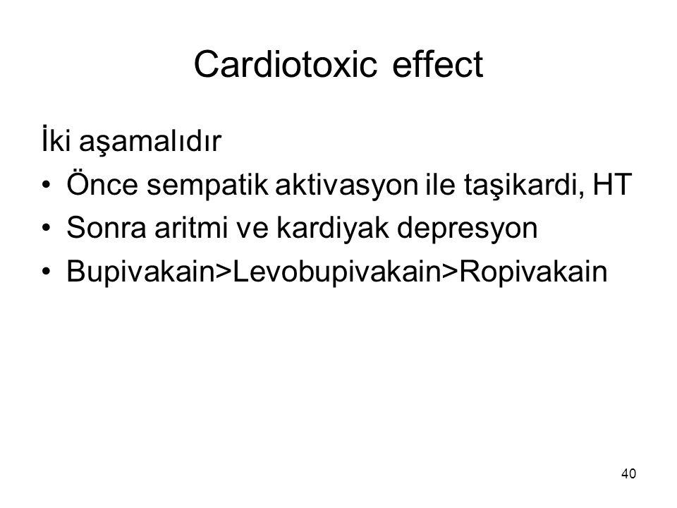 40 Cardiotoxic effect İki aşamalıdır Önce sempatik aktivasyon ile taşikardi, HT Sonra aritmi ve kardiyak depresyon Bupivakain>Levobupivakain>Ropivakai