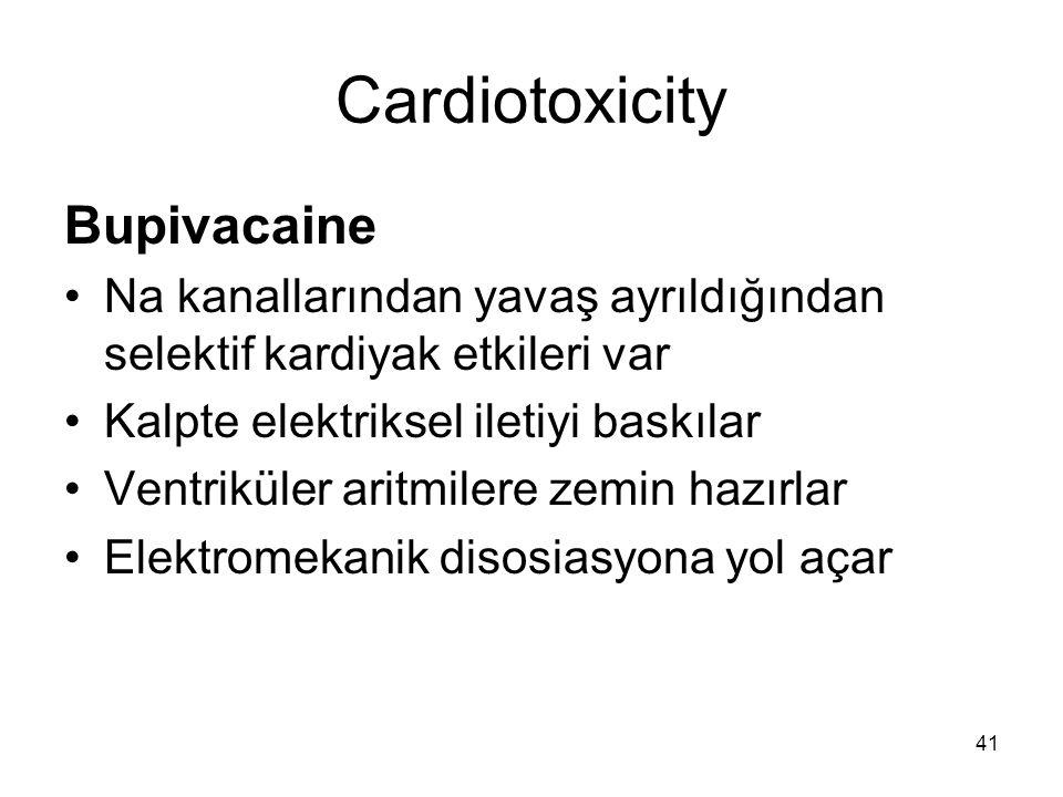 41 Cardiotoxicity Bupivacaine Na kanallarından yavaş ayrıldığından selektif kardiyak etkileri var Kalpte elektriksel iletiyi baskılar Ventriküler arit