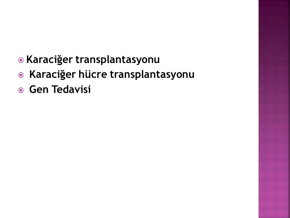  Karaciğer transplantasyonu  Karaciğer hücre transplantasyonu  Gen Tedavisi
