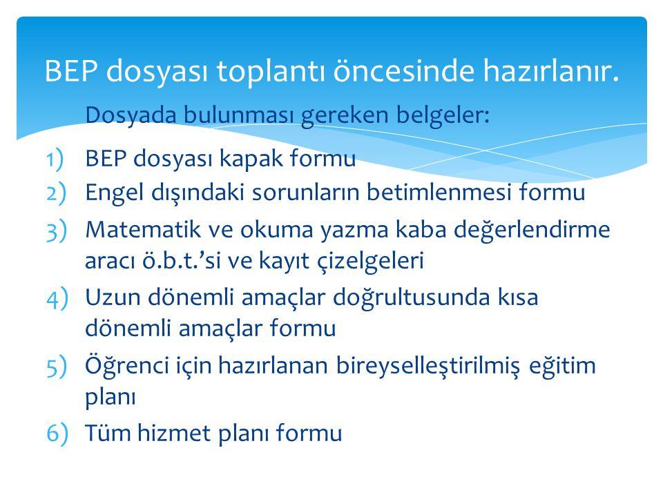 Dosyada bulunması gereken belgeler: 1)BEP dosyası kapak formu 2)Engel dışındaki sorunların betimlenmesi formu 3)Matematik ve okuma yazma kaba değerlen