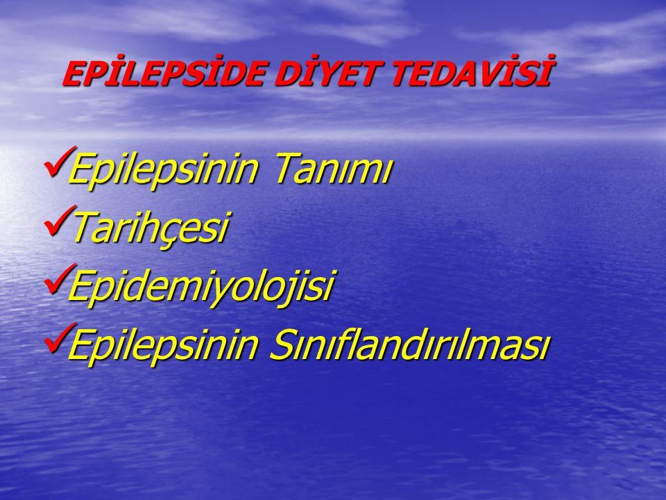 EPİLEPSİDE DİYET TEDAVİSİ EPİLEPSİDE DİYET TEDAVİSİ Epilepsinin Tanımı Epilepsinin Tanımı Tarihçesi Tarihçesi Epidemiyolojisi Epidemiyolojisi Epilepsi