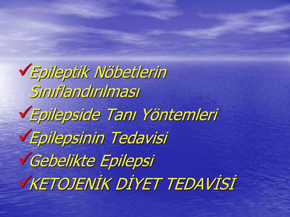 Epileptik Nöbetlerin Sınıflandırılması Epileptik Nöbetlerin Sınıflandırılması Epilepside Tanı Yöntemleri Epilepside Tanı Yöntemleri Epilepsinin Tedavi