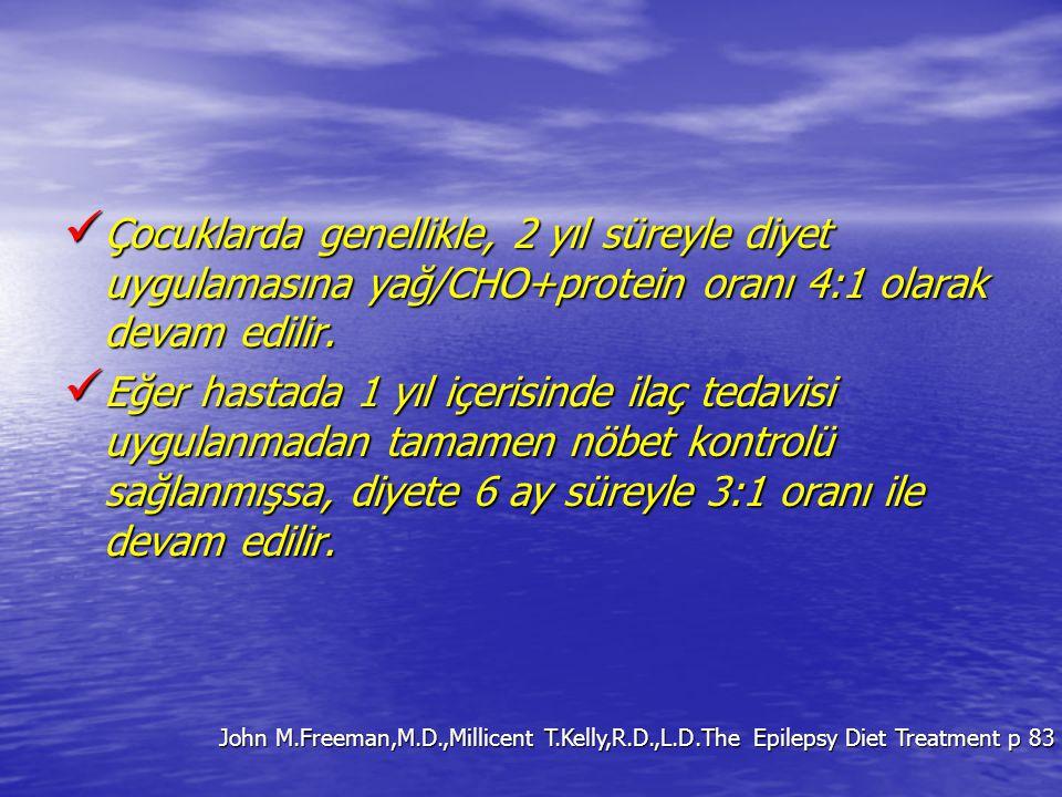 Çocuklarda genellikle, 2 yıl süreyle diyet uygulamasına yağ/CHO+protein oranı 4:1 olarak devam edilir. Çocuklarda genellikle, 2 yıl süreyle diyet uygu
