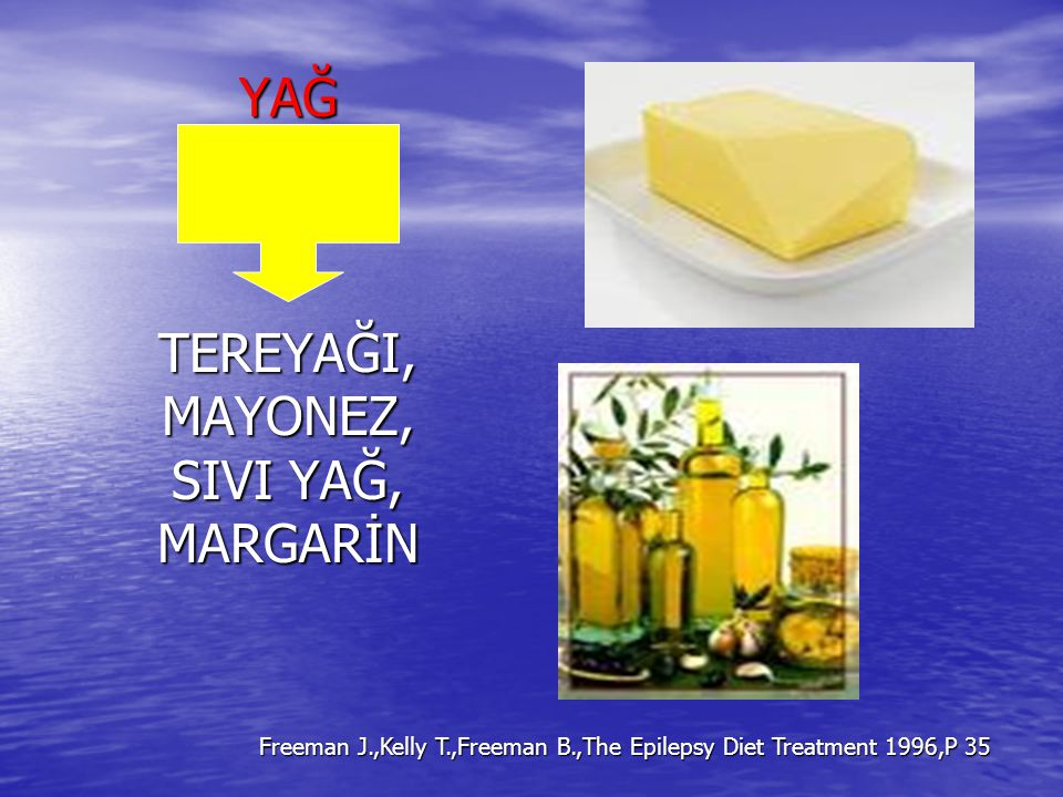 YAĞTEREYAĞI,MAYONEZ, SIVI YAĞ, MARGARİN Freeman J.,Kelly T.,Freeman B.,The Epilepsy Diet Treatment 1996,P 35