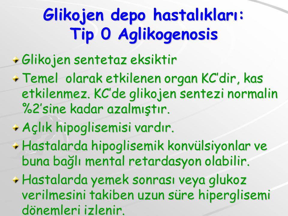 Glikojen depo hastalıkları: Tip 0 Aglikogenosis Glikojen sentetaz eksiktir Temel olarak etkilenen organ KC'dir, kas etkilenmez.