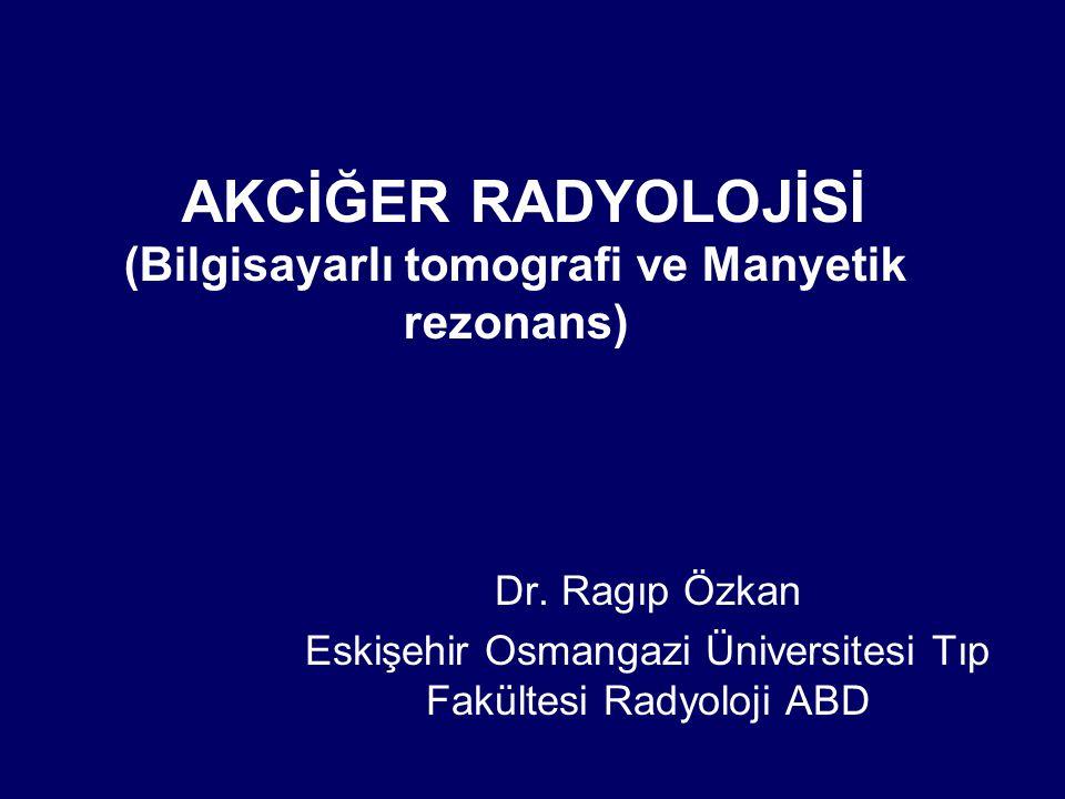 AKCİĞER RADYOLOJİSİ (Bilgisayarlı tomografi ve Manyetik rezonans) Dr. Ragıp Özkan Eskişehir Osmangazi Üniversitesi Tıp Fakültesi Radyoloji ABD