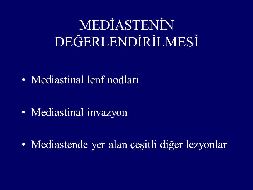 MEDİASTENİN DEĞERLENDİRİLMESİ Mediastinal lenf nodları Mediastinal invazyon Mediastende yer alan çeşitli diğer lezyonlar