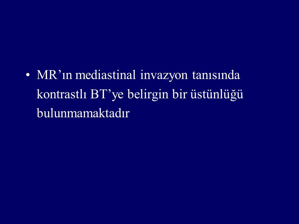 MR'ın mediastinal invazyon tanısında kontrastlı BT'ye belirgin bir üstünlüğü bulunmamaktadır