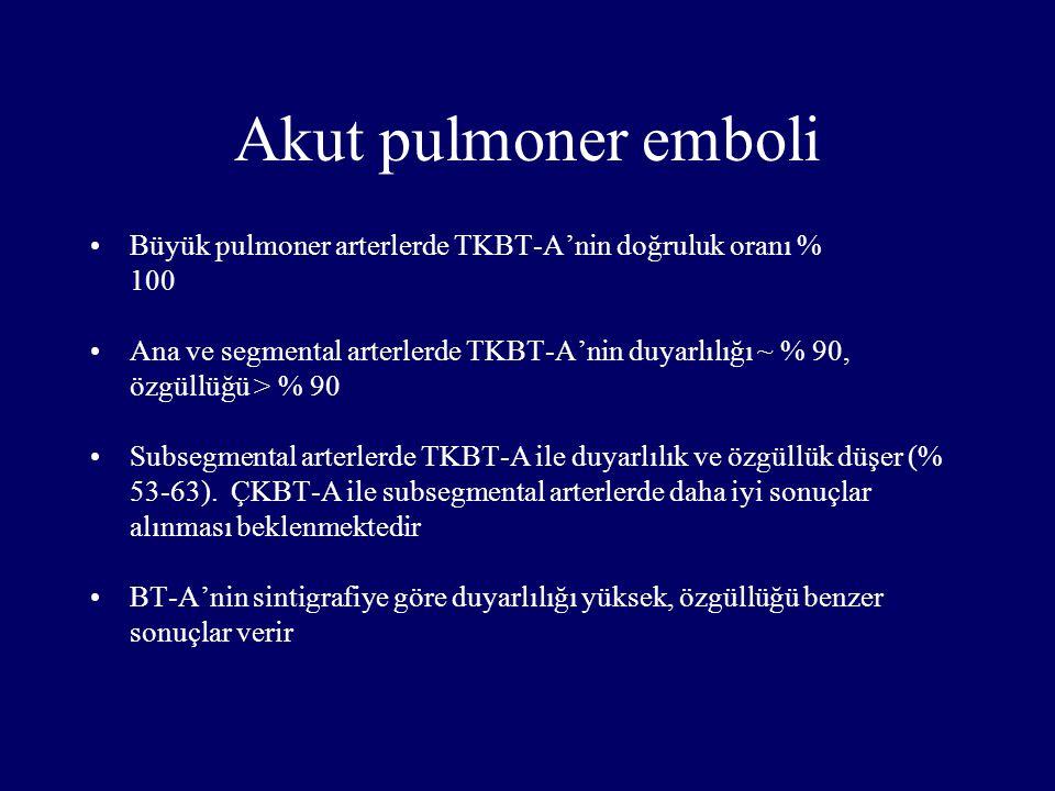 Akut pulmoner emboli Büyük pulmoner arterlerde TKBT-A'nin doğruluk oranı % 100 Ana ve segmental arterlerde TKBT-A'nin duyarlılığı ~ % 90, özgüllüğü >
