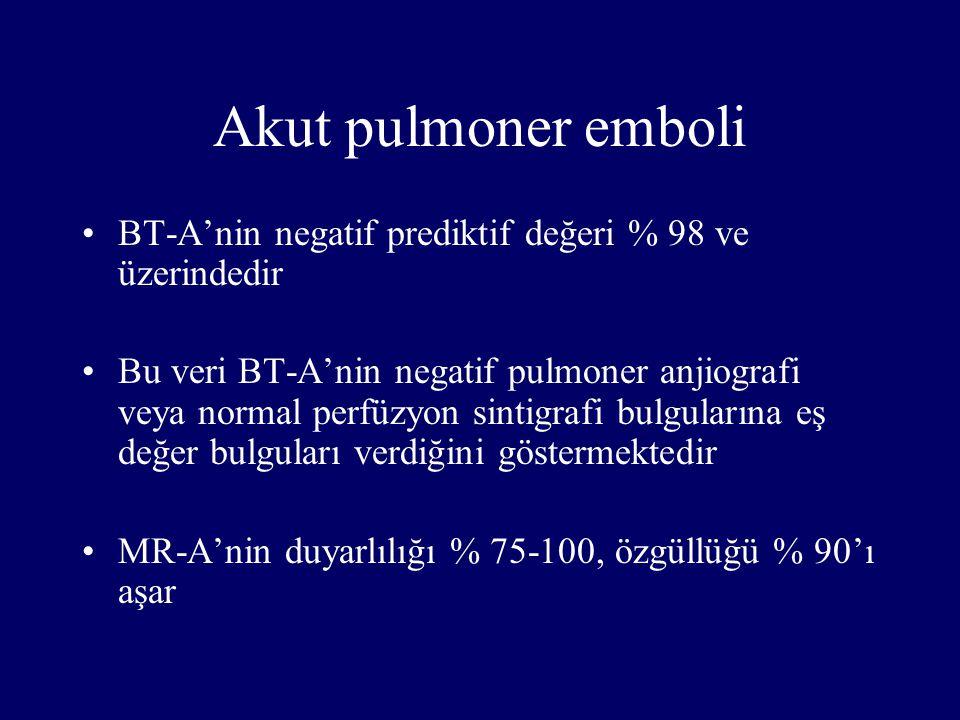 Akut pulmoner emboli BT-A'nin negatif prediktif değeri % 98 ve üzerindedir Bu veri BT-A'nin negatif pulmoner anjiografi veya normal perfüzyon sintigra