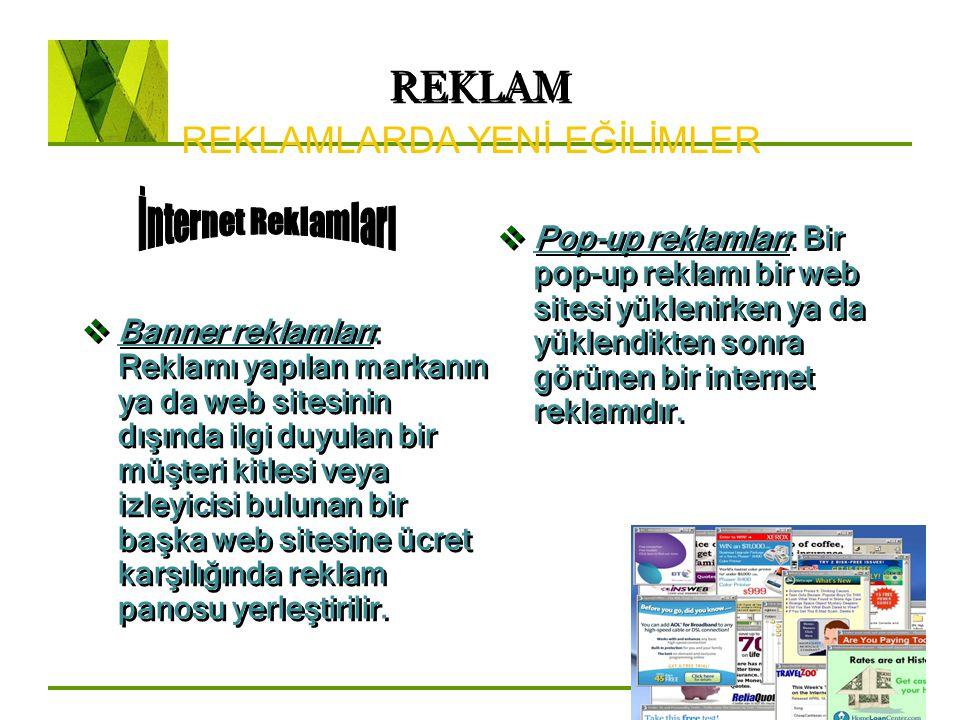REKLAM REKLAMLARDA YENİ EĞİLİMLER  Banner reklamları: Reklamı yapılan markanın ya da web sitesinin dışında ilgi duyulan bir müşteri kitlesi veya izle