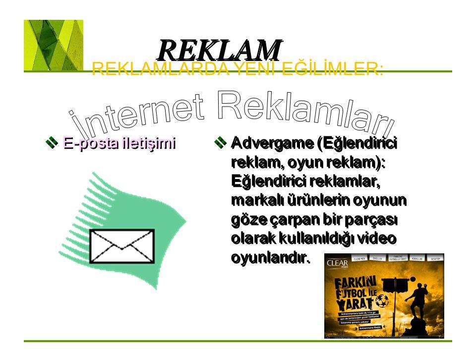 REKLAM REKLAMLARDA YENİ EĞİLİMLER:  E-posta iletişimi  Advergame (Eğlendirici reklam, oyun reklam): Eğlendirici reklamlar, markalı ürünlerin oyunun