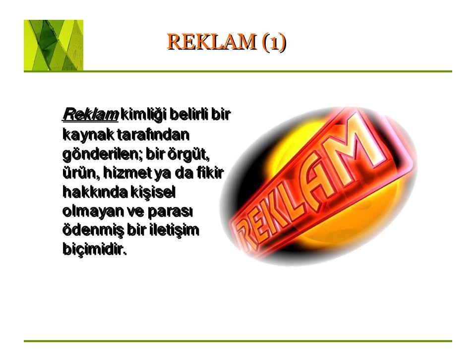 REKLAM (1) Reklam kimliği belirli bir kaynak tarafından gönderilen; bir örgüt, ürün, hizmet ya da fikir hakkında kişisel olmayan ve parası ödenmiş bir