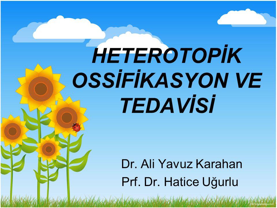 Heterotopik Ossifikasyon (HO) Klinik tabloya göre; –Evre 1; Eklem hareketleri normal –Evre 2; Eklem hareketleri kısıtlanmış –Evre 3; Eklem ankiloze Radyolojik görünüme göre; –İliopsoas tip –Periartiküler tip