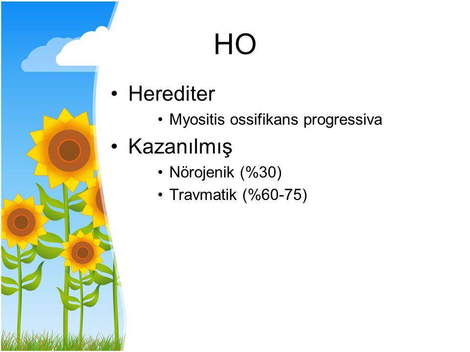 HO Herediter Myositis ossifikans progressiva Kazanılmış Nörojenik (%30) Travmatik (%60-75)
