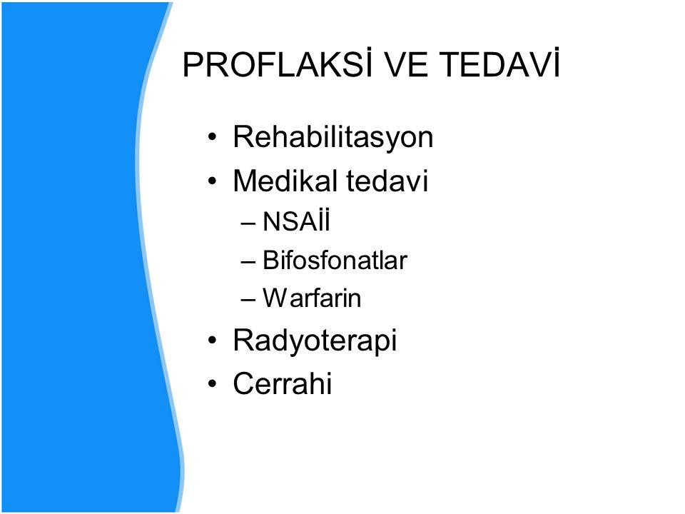 Rehabilitasyon Medikal tedavi –NSAİİ –Bifosfonatlar –Warfarin Radyoterapi Cerrahi PROFLAKSİ VE TEDAVİ