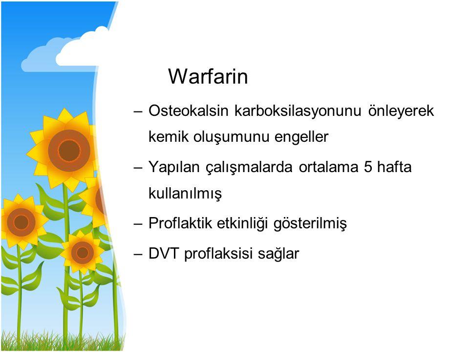 Warfarin –Osteokalsin karboksilasyonunu önleyerek kemik oluşumunu engeller –Yapılan çalışmalarda ortalama 5 hafta kullanılmış –Proflaktik etkinliği gö