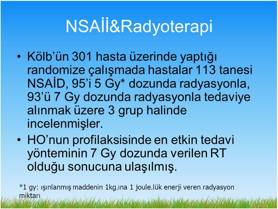 Kölb'ün 301 hasta üzerinde yaptığı randomize çalışmada hastalar 113 tanesi NSAİD, 95'i 5 Gy* dozunda radyasyonla, 93'ü 7 Gy dozunda radyasyonla tedavi