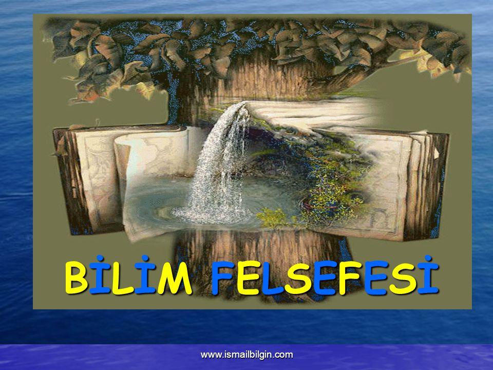 www.ismailbilgin.com BİLİM FELSEFESİ