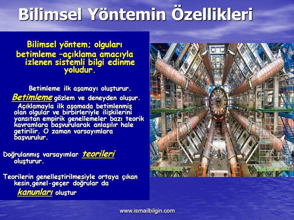www.ismailbilgin.com Bilimsel Yöntemin Özellikleri Bilimsel yöntem; olguları betimleme –açıklama amacıyla izlenen sistemli bilgi edinme yoludur.