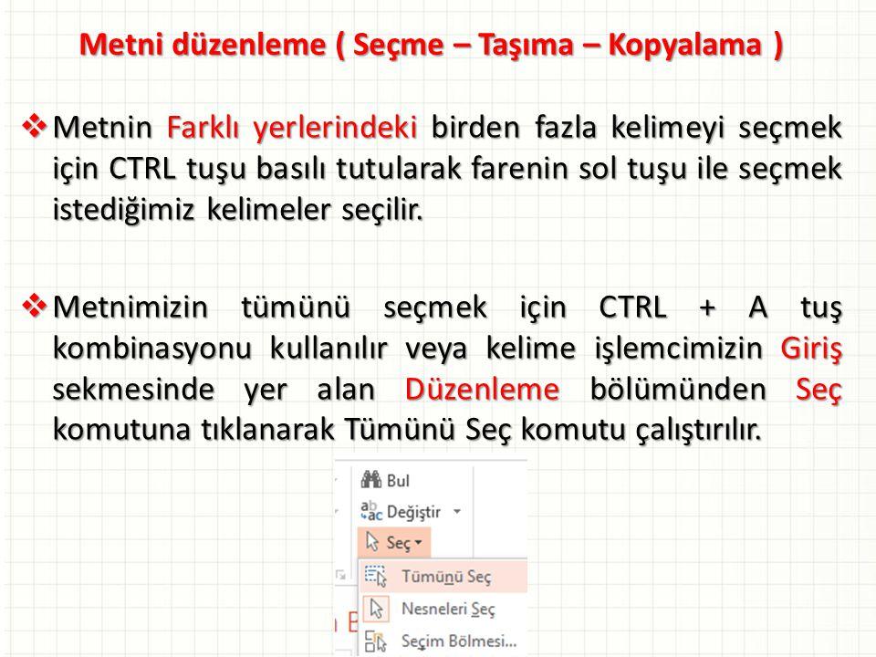 Metni düzenleme ( Seçme – Taşıma – Kopyalama )  Metnin Farklı yerlerindeki birden fazla kelimeyi seçmek için CTRL tuşu basılı tutularak farenin sol t