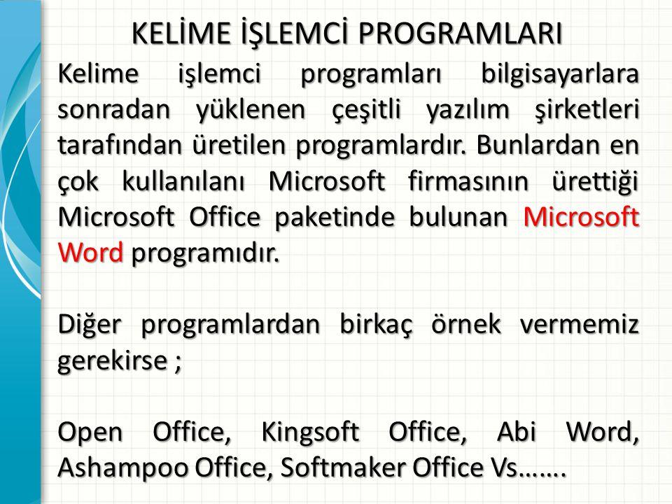 KELİME İŞLEMCİ PROGRAMLARI Kelime işlemci programları bilgisayarlara sonradan yüklenen çeşitli yazılım şirketleri tarafından üretilen programlardır. B