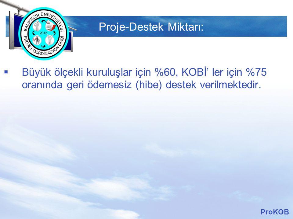 LOGO Proje-Destek Miktarı:  Büyük ölçekli kuruluşlar için %60, KOBİ' ler için %75 oranında geri ödemesiz (hibe) destek verilmektedir.