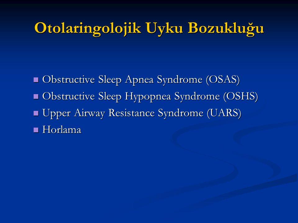 Otolaringolojik Uyku Bozukluğu Obstructive Sleep Apnea Syndrome (OSAS) Obstructive Sleep Apnea Syndrome (OSAS) Obstructive Sleep Hypopnea Syndrome (OS